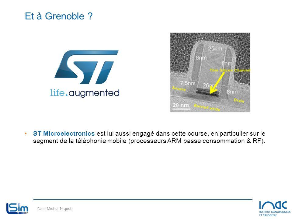 Yann-Michel Niquet Et à Grenoble ? ST Microelectronics est lui aussi engagé dans cette course, en particulier sur le segment de la téléphonie mobile (
