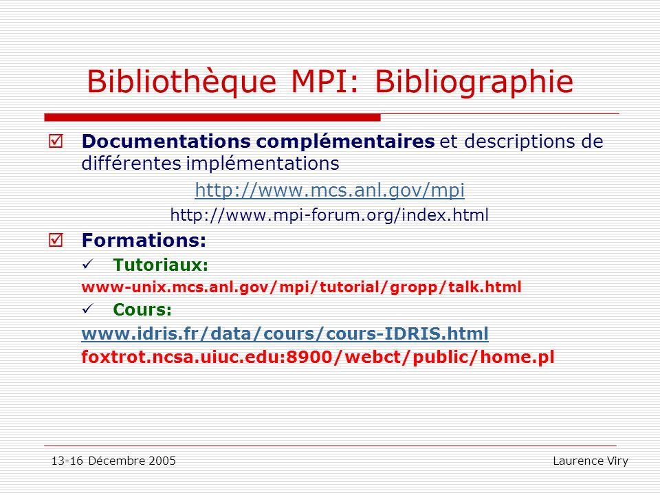 13-16 Décembre 2005 Laurence Viry Bibliothèque MPI: Bibliographie Documentations complémentaires et descriptions de différentes implémentations http:/