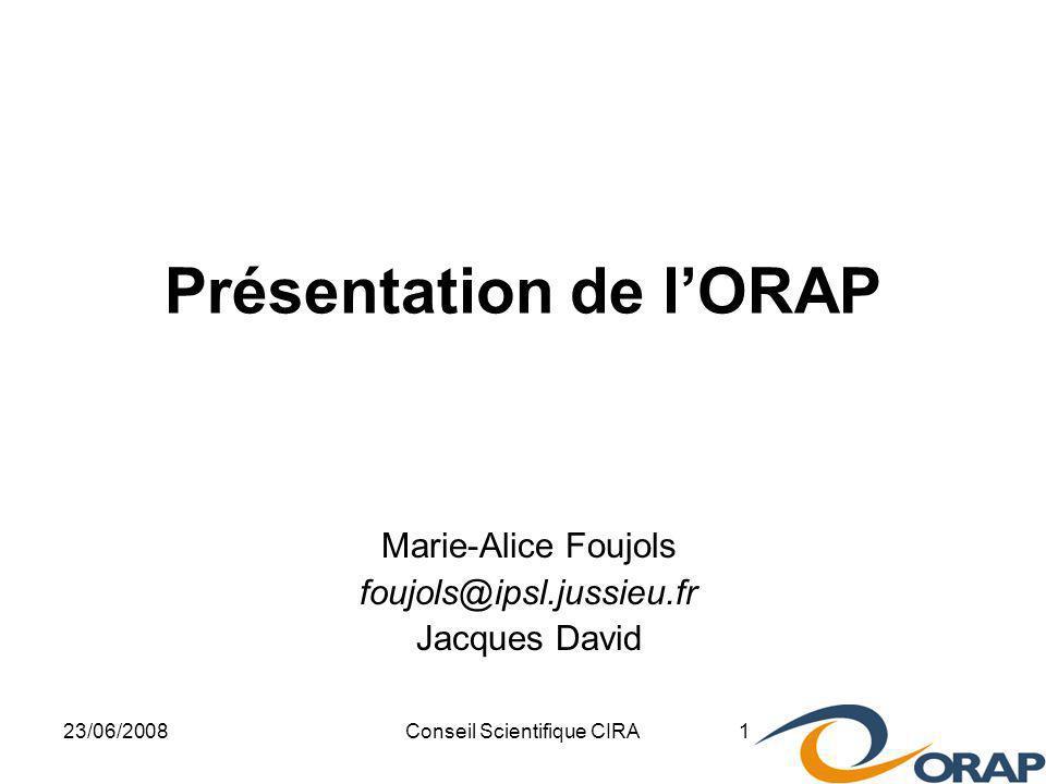 23/06/2008Conseil Scientifique CIRA 1 Présentation de lORAP Marie-Alice Foujols foujols@ipsl.jussieu.fr Jacques David