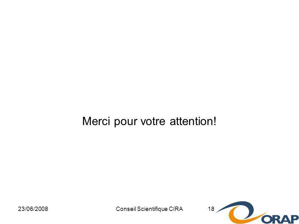 23/06/2008Conseil Scientifique CIRA 18 Merci pour votre attention!