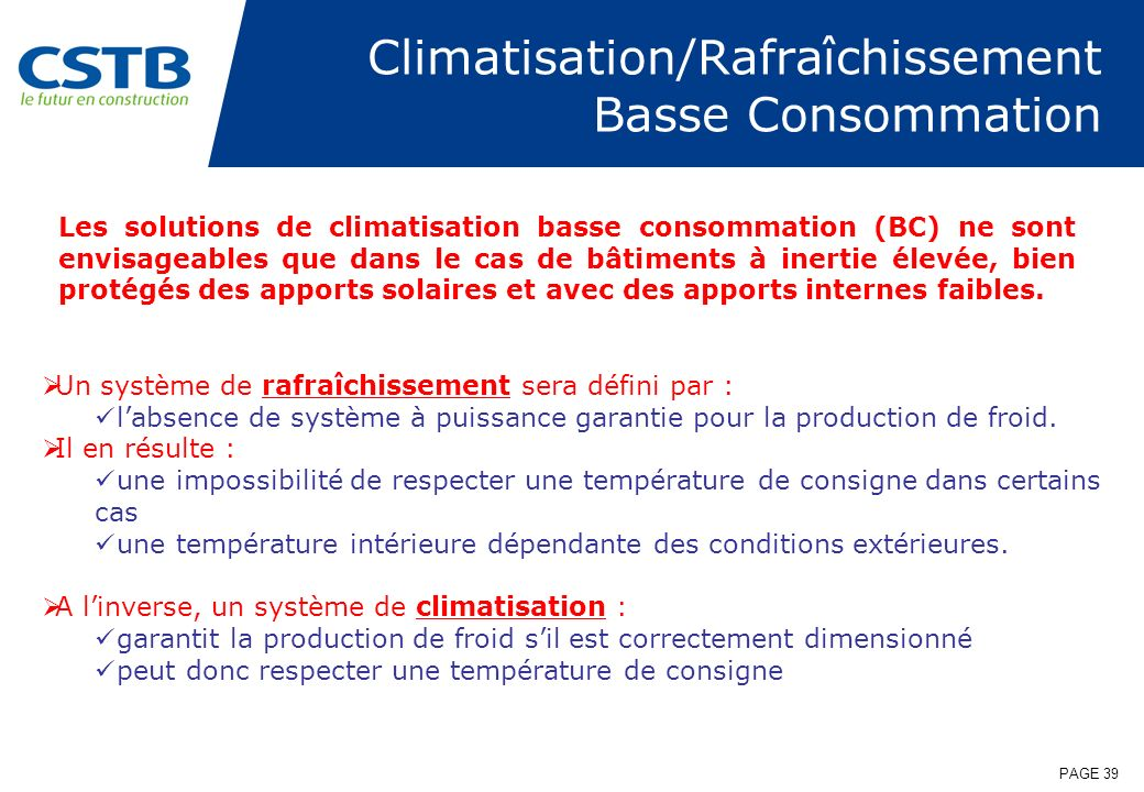 PAGE 39 Les solutions de climatisation basse consommation (BC) ne sont envisageables que dans le cas de bâtiments à inertie élevée, bien protégés des