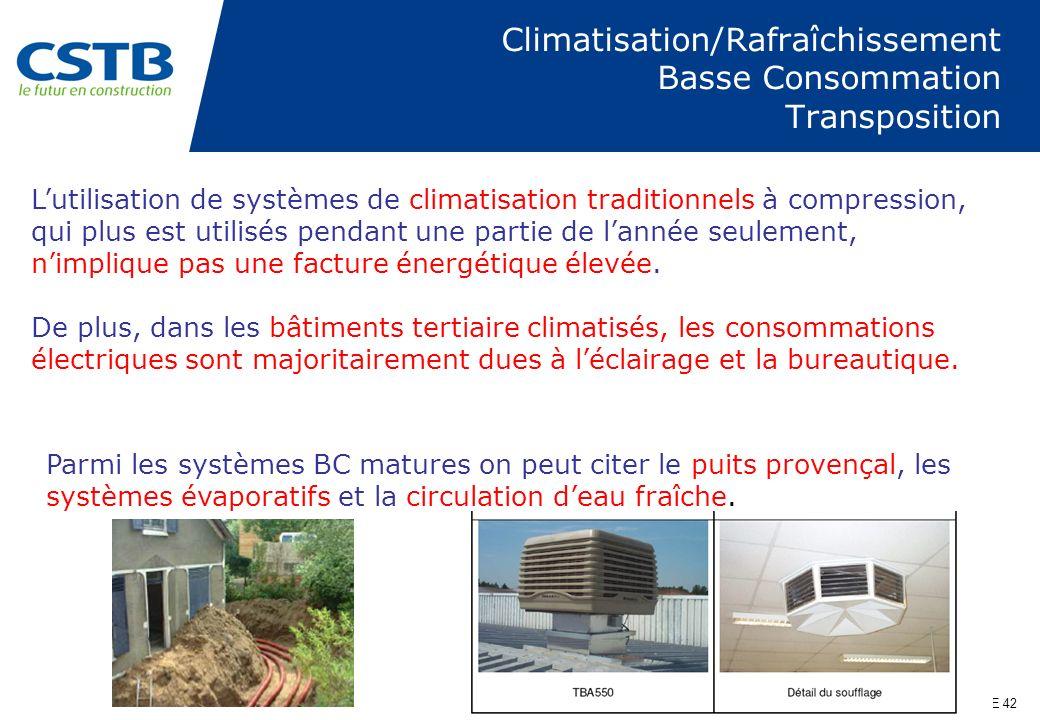PAGE 42 Climatisation/Rafraîchissement Basse Consommation Transposition Lutilisation de systèmes de climatisation traditionnels à compression, qui plu