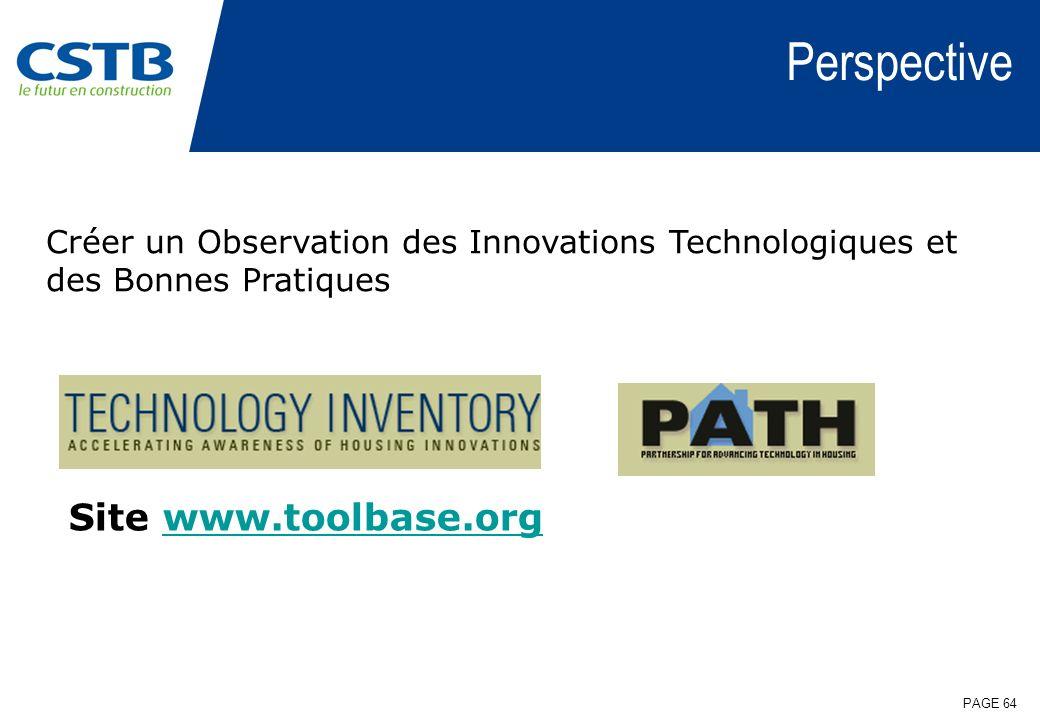 PAGE 64 Créer un Observation des Innovations Technologiques et des Bonnes Pratiques Perspective Site www.toolbase.orgwww.toolbase.org