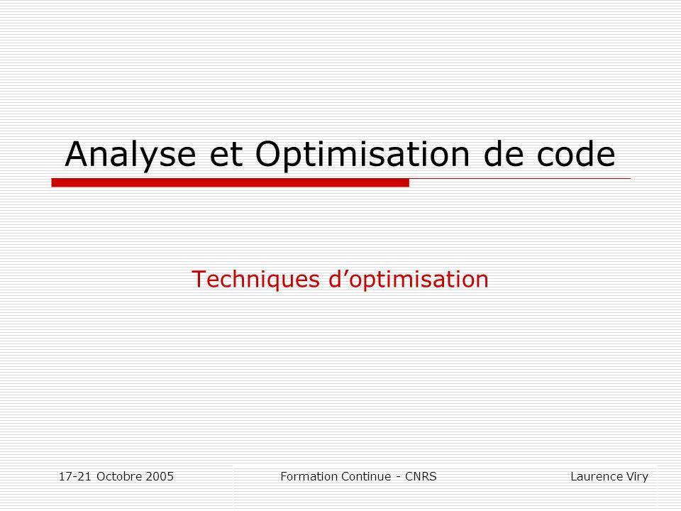 17-21 Octobre 2005 Formation Continue - CNRS Laurence Viry Analyse et Optimisation de code Techniques doptimisation