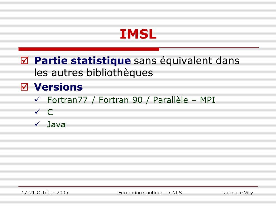 17-21 Octobre 2005 Formation Continue - CNRS Laurence Viry IMSL Partie statistique sans équivalent dans les autres bibliothèques Versions Fortran77 /