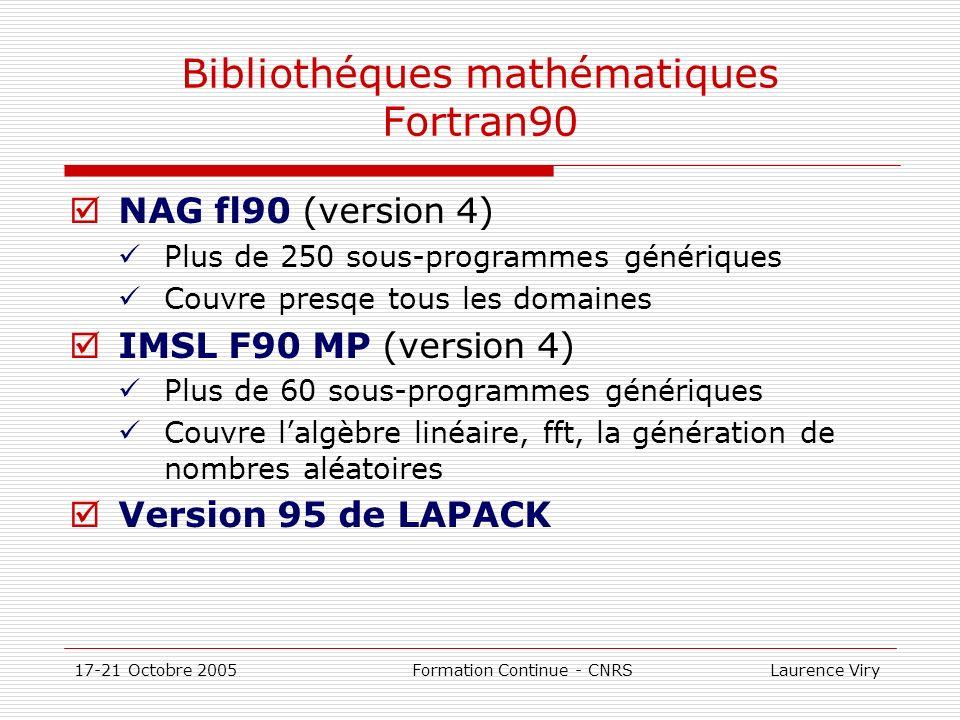 17-21 Octobre 2005 Formation Continue - CNRS Laurence Viry Bibliothéques mathématiques Fortran90 NAG fl90 (version 4) Plus de 250 sous-programmes géné