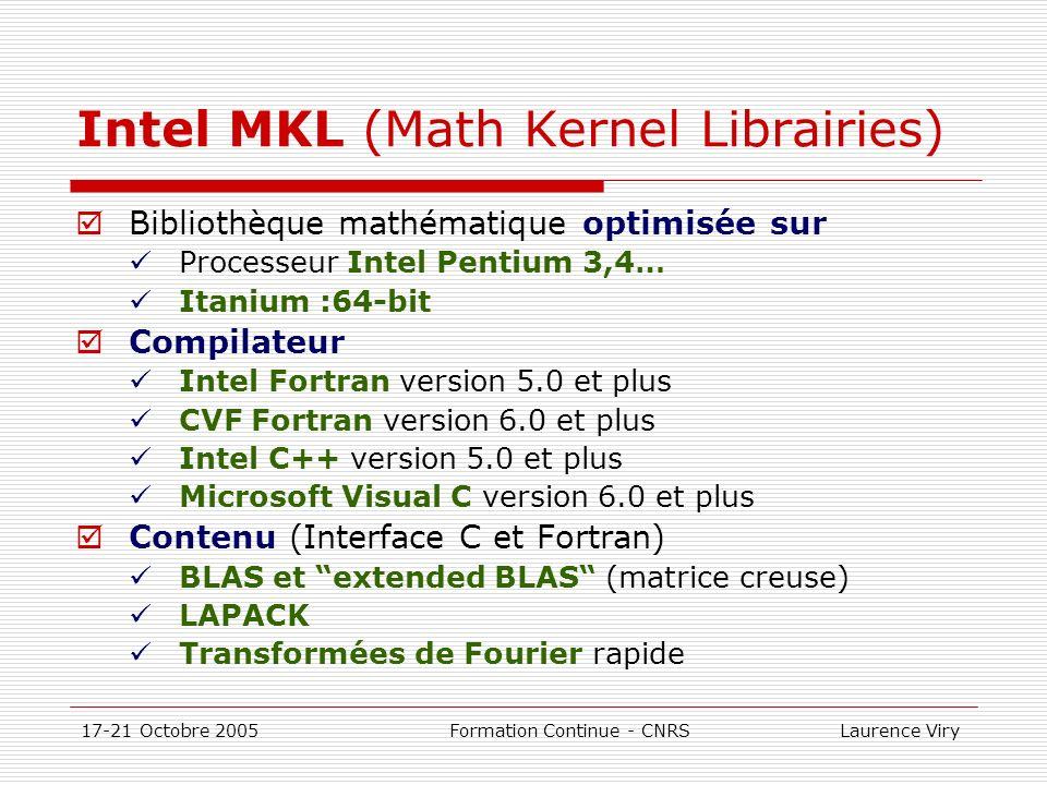 17-21 Octobre 2005 Formation Continue - CNRS Laurence Viry Intel MKL (Math Kernel Librairies) Bibliothèque mathématique optimisée sur Processeur Intel