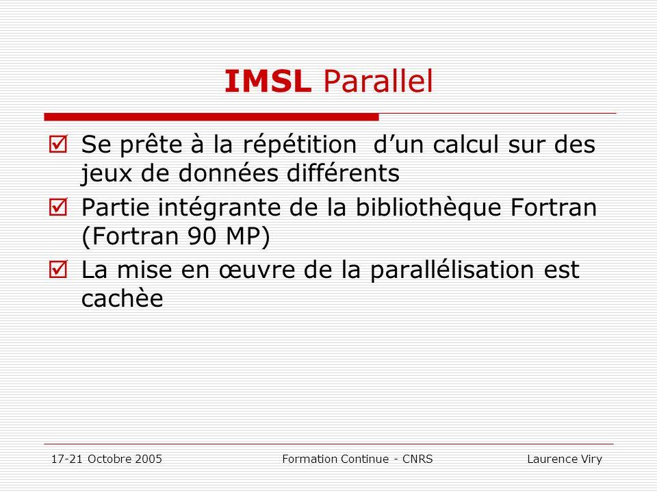 17-21 Octobre 2005 Formation Continue - CNRS Laurence Viry IMSL Parallel Se prête à la répétition dun calcul sur des jeux de données différents Partie