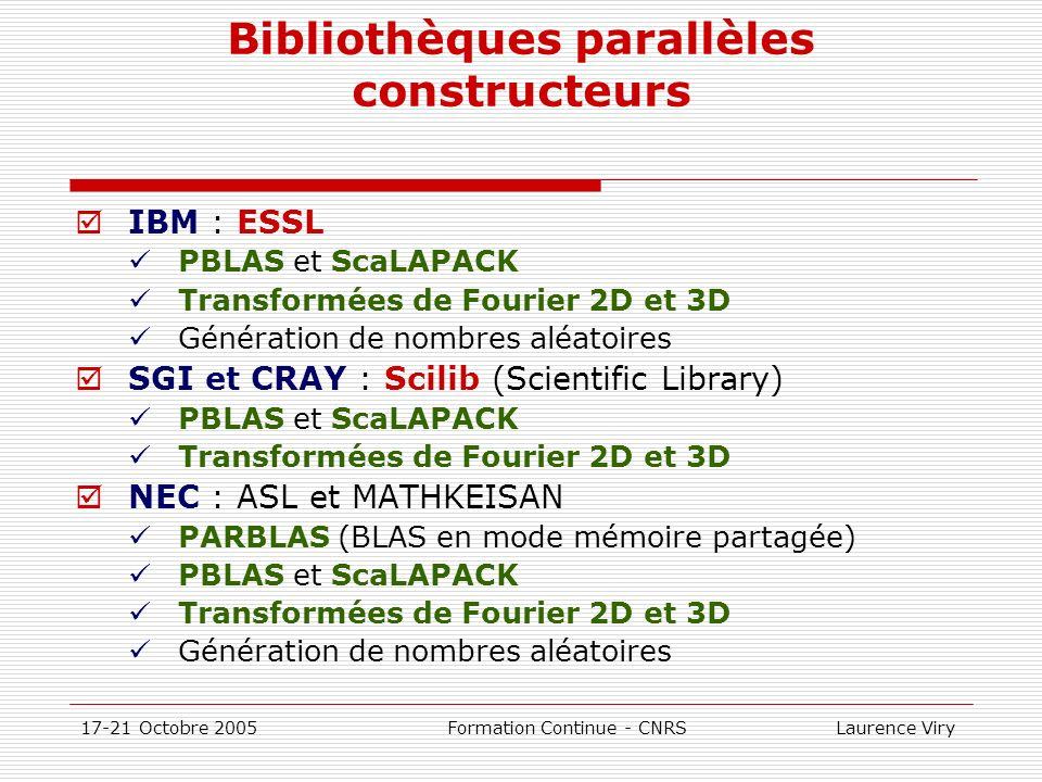 17-21 Octobre 2005 Formation Continue - CNRS Laurence Viry Bibliothèques parallèles constructeurs IBM : ESSL PBLAS et ScaLAPACK Transformées de Fourie