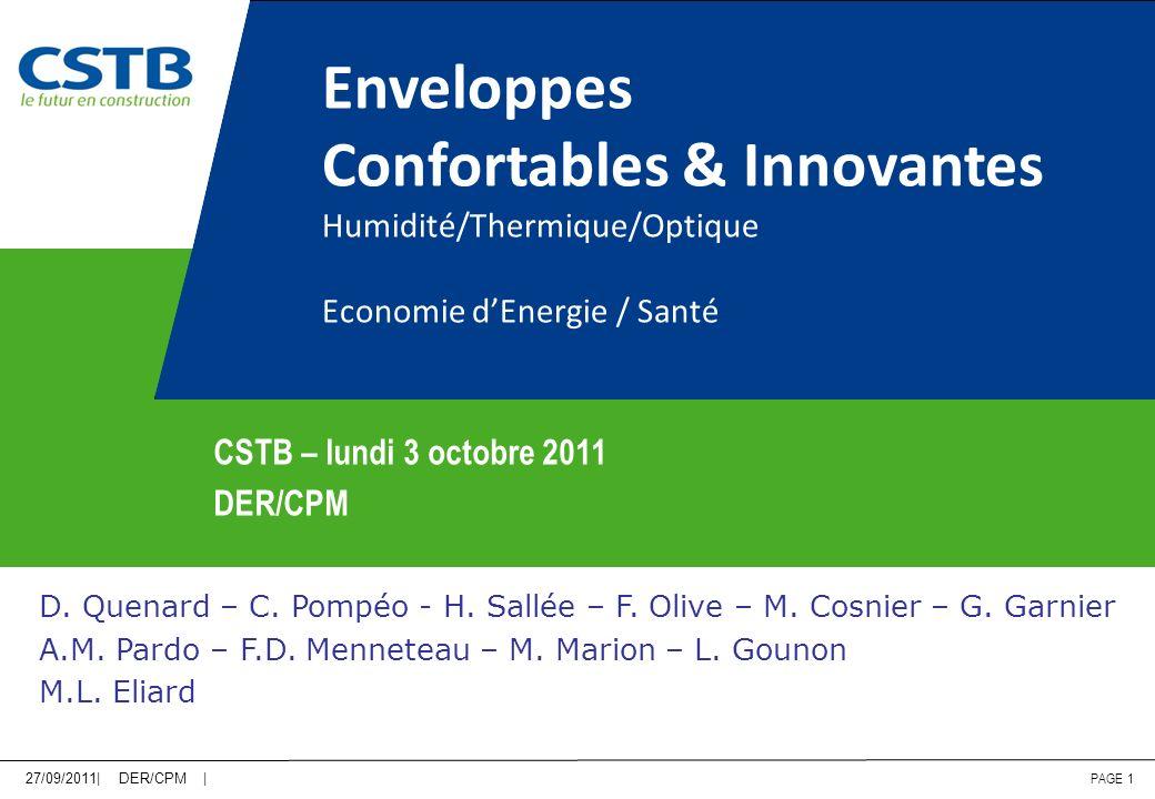 27/09/2011| DER/CPM | PAGE 1 Enveloppes Confortables & Innovantes Humidité/Thermique/Optique Economie dEnergie / Santé D. Quenard – C. Pompéo - H. Sal