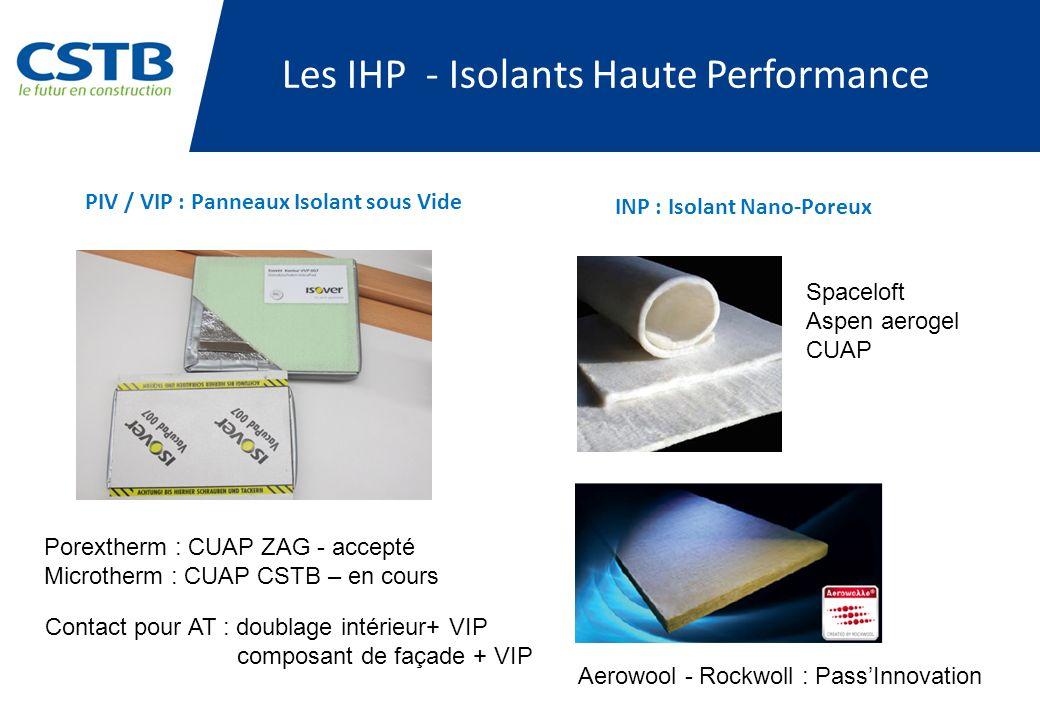Les IHP - Isolants Haute Performance PIV / VIP : Panneaux Isolant sous Vide INP : Isolant Nano-Poreux Spaceloft Aspen aerogel CUAP Aerowool - Rockwoll
