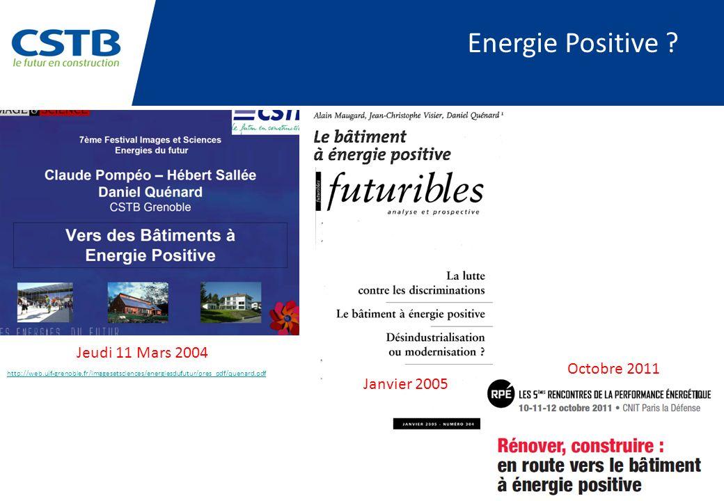 Energie Positive ? Jeudi 11 Mars 2004 Janvier 2005 Octobre 2011 http://web.ujf-grenoble.fr/imagesetsciences/energiesdufutur/pres_pdf/quenard.pdf