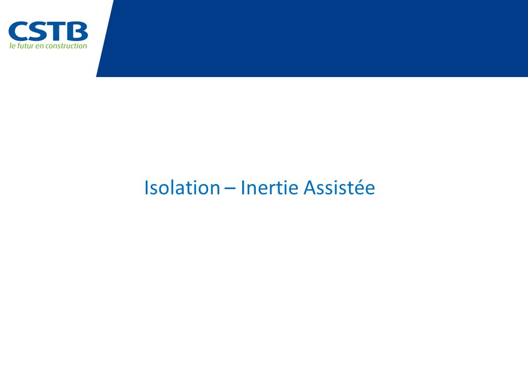 Isolation – Inertie Assistée