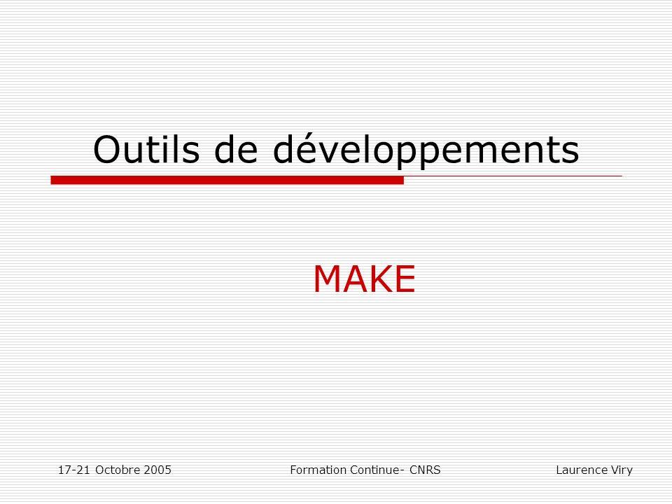 17-21 Octobre 2005 Formation Continue- CNRS Laurence Viry Outils de développements MAKE