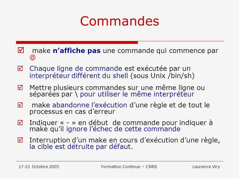 17-21 Octobre 2005 Formation Continue – CNRS Laurence Viry Commandes make naffiche pas une commande qui commence par @ Chaque ligne de commande est ex
