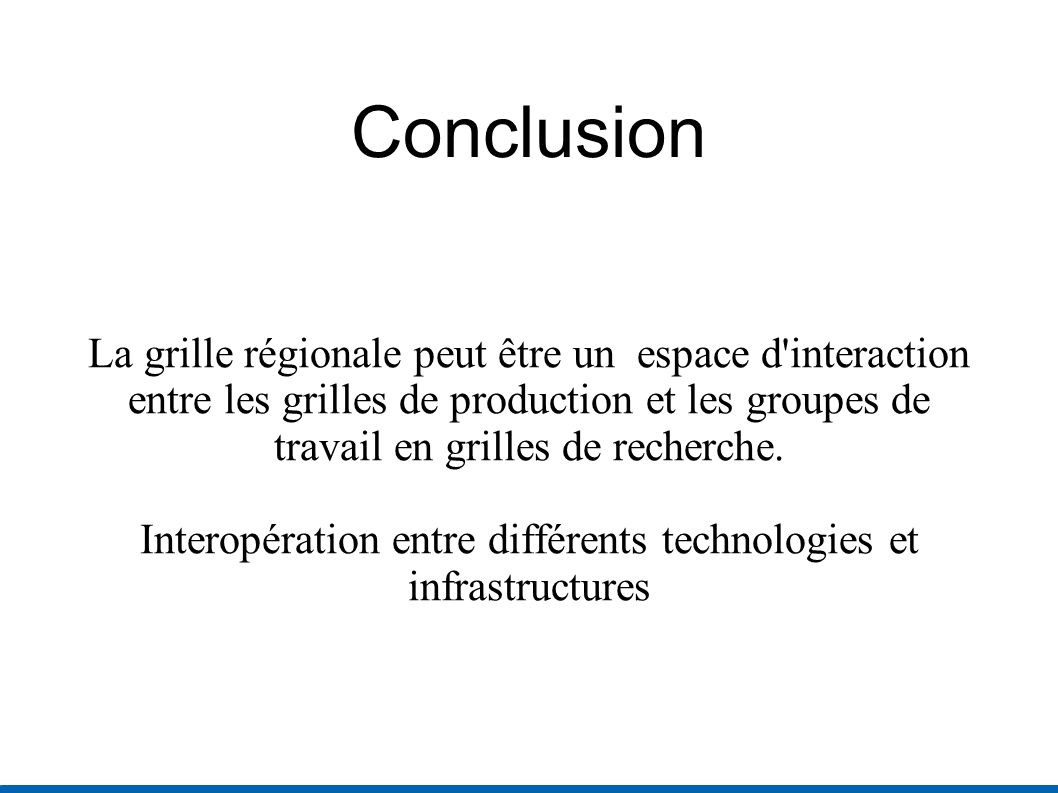 Conclusion La grille régionale peut être un espace d interaction entre les grilles de production et les groupes de travail en grilles de recherche.