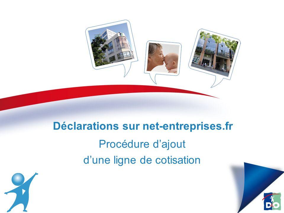 Procédure dajout dune ligne de cotisation 27/02/2014 Déclarations sur net-entreprises.fr