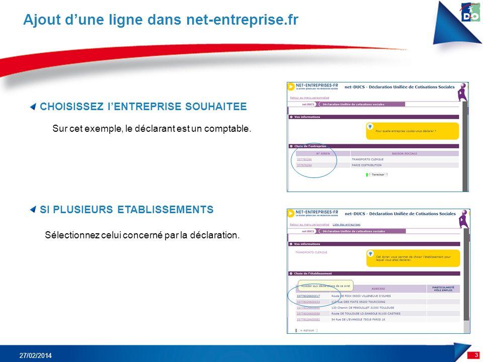 CHOISISSEZ lENTREPRISE SOUHAITEE 3 Ajout dune ligne dans net-entreprise.fr 27/02/2014 SI PLUSIEURS ETABLISSEMENTS Sélectionnez celui concerné par la déclaration.