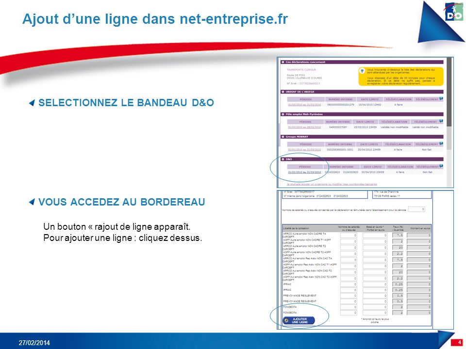 SELECTIONNEZ LE BANDEAU D&O 4 Ajout dune ligne dans net-entreprise.fr 27/02/2014 VOUS ACCEDEZ AU BORDEREAU Un bouton « rajout de ligne apparaît.