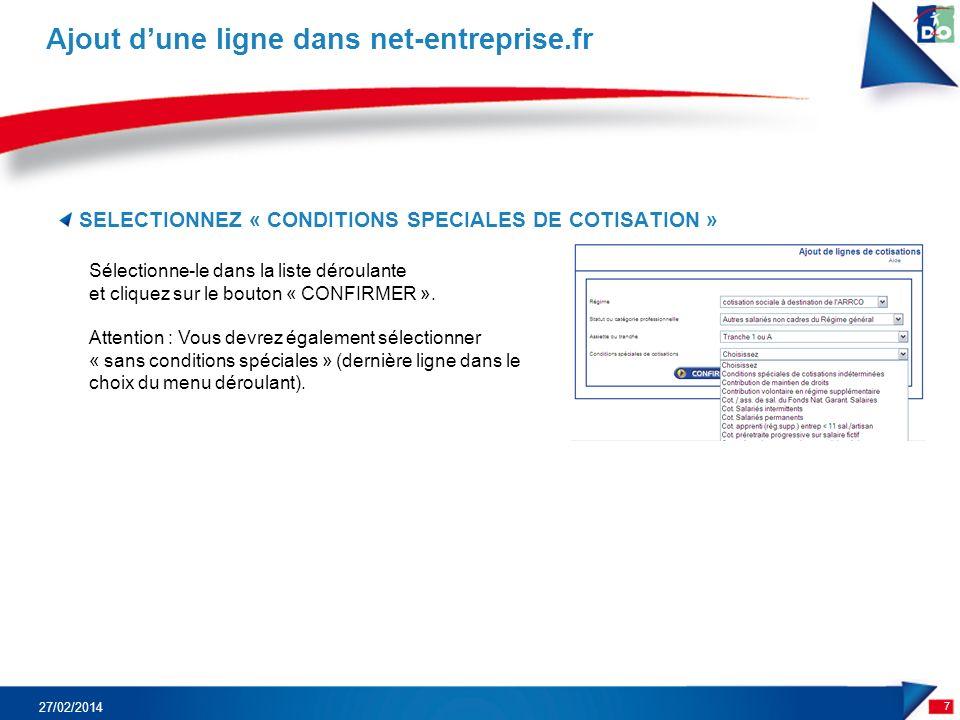 SELECTIONNEZ « CONDITIONS SPECIALES DE COTISATION » 7 Ajout dune ligne dans net-entreprise.fr 27/02/2014 Sélectionne-le dans la liste déroulante et cliquez sur le bouton « CONFIRMER ».