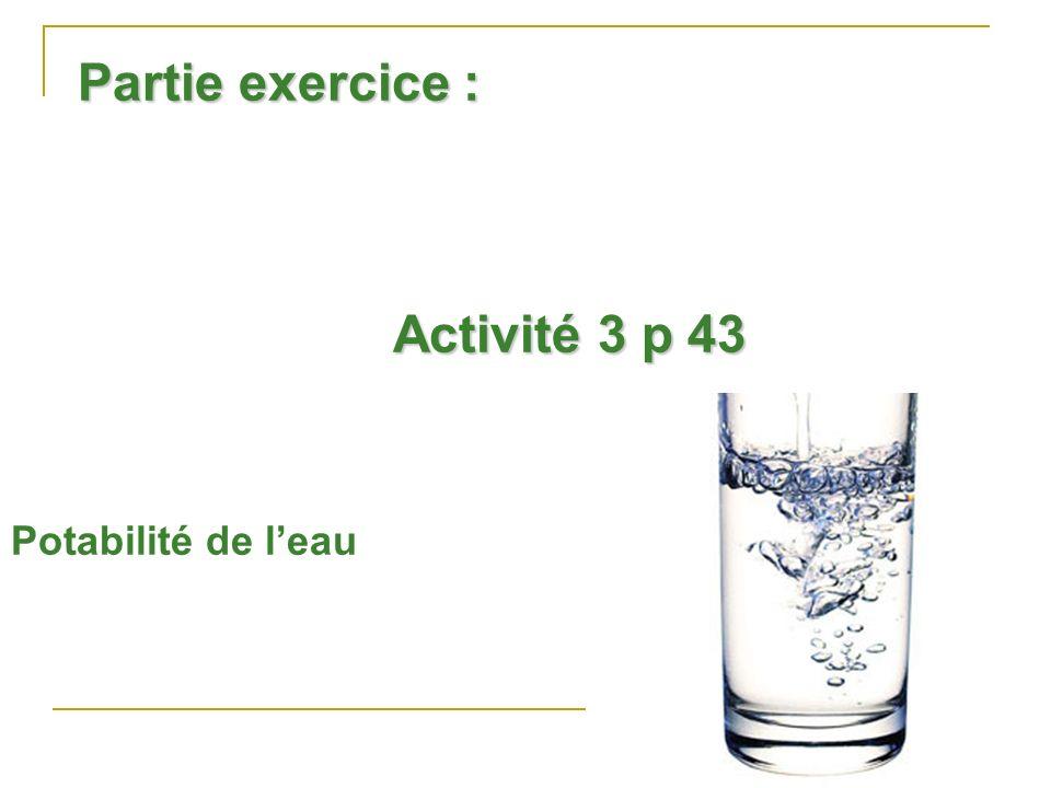 Partie exercice : Activité 3 p 43 Potabilité de leau