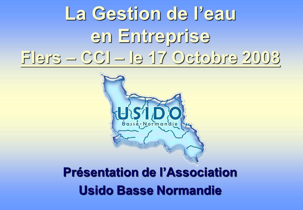 La Gestion de leau en Entreprise Flers – CCI – le 17 Octobre 2008 Présentation de lAssociation Usido Basse Normandie