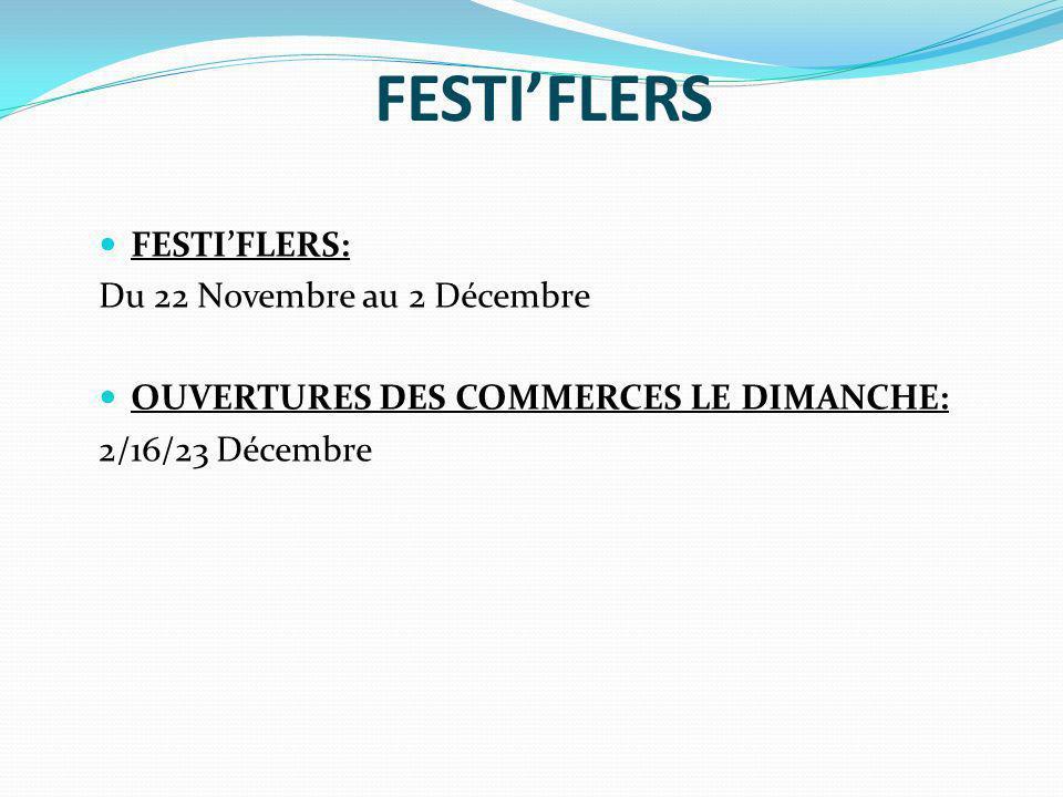 FESTIFLERS FESTIFLERS: Du 22 Novembre au 2 Décembre OUVERTURES DES COMMERCES LE DIMANCHE: 2/16/23 Décembre