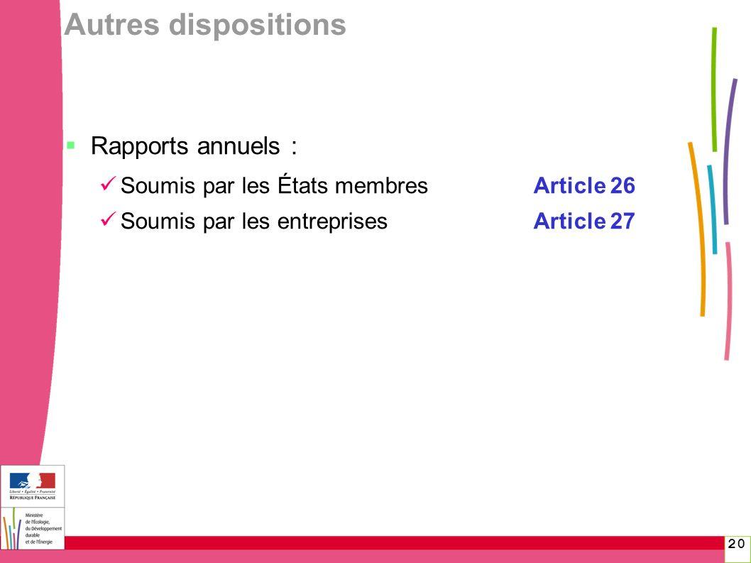 20 Autres dispositions Rapports annuels : Soumis par les États membresArticle 26 Soumis par les entreprisesArticle 27
