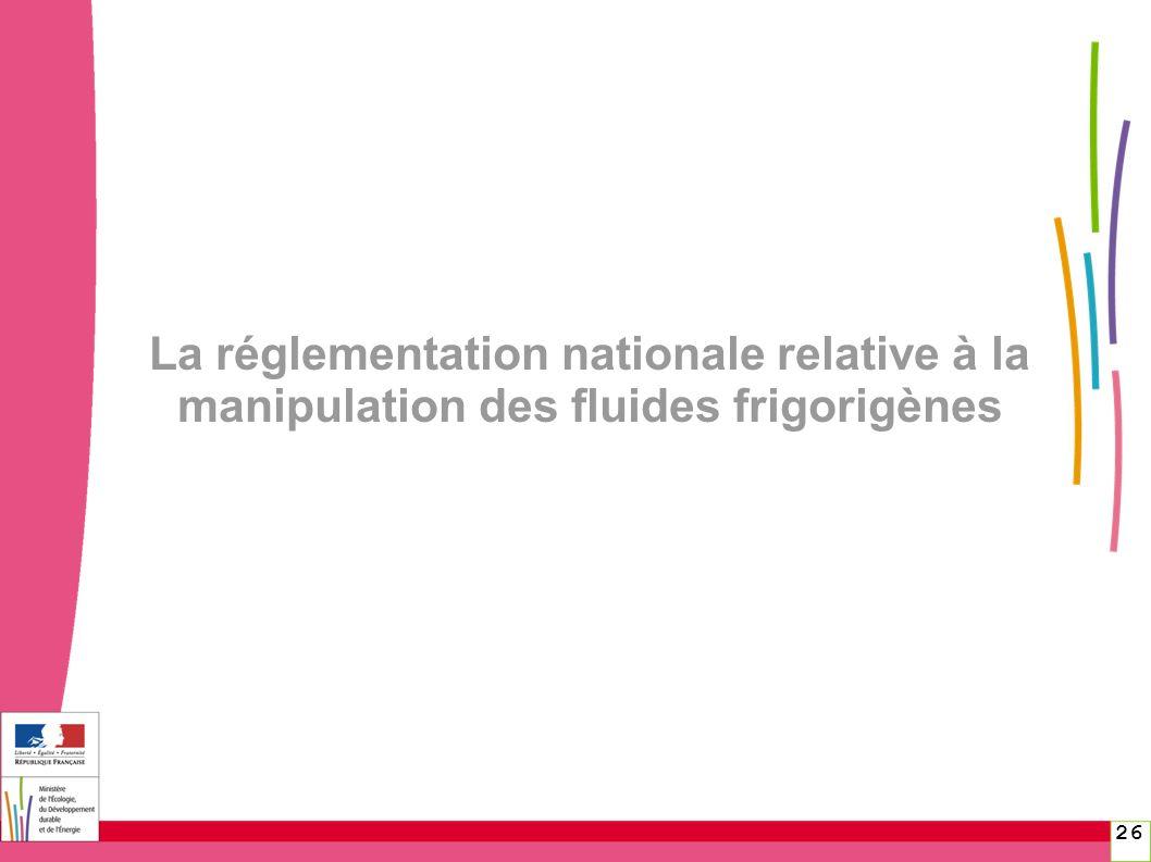 26 La réglementation nationale relative à la manipulation des fluides frigorigènes