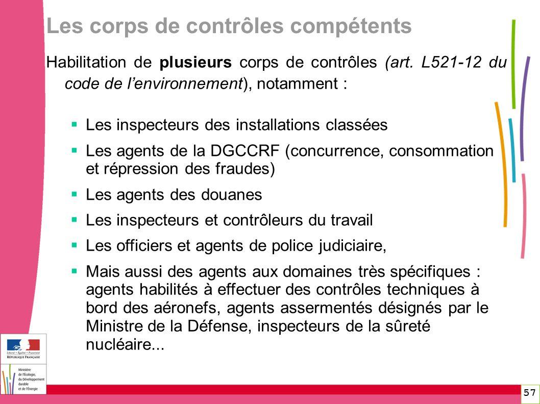 Les corps de contrôles compétents 57 Habilitation de plusieurs corps de contrôles (art. L521-12 du code de lenvironnement), notamment : Les inspecteur