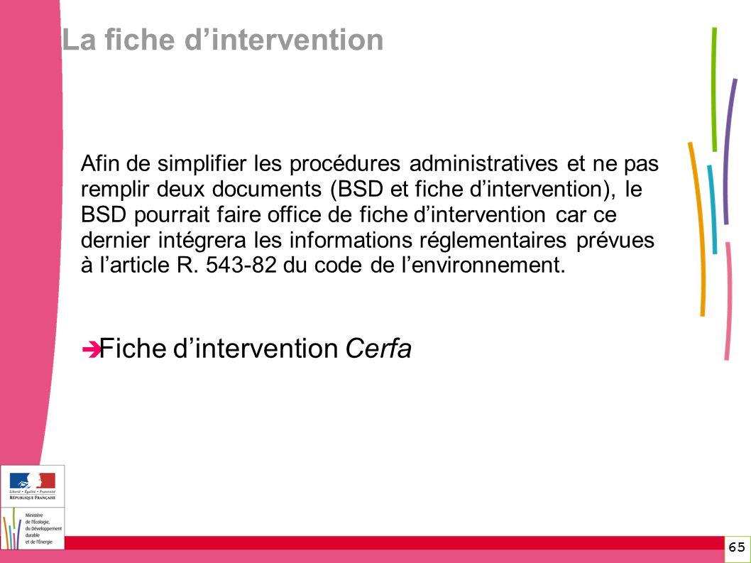 La fiche dintervention 65 Afin de simplifier les procédures administratives et ne pas remplir deux documents (BSD et fiche dintervention), le BSD pour