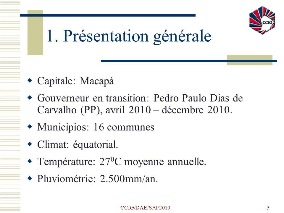 CCIG/DAE/SAI/20103 1. Présentation générale Capitale: Macapá Gouverneur en transition: Pedro Paulo Dias de Carvalho (PP), avril 2010 – décembre 2010.