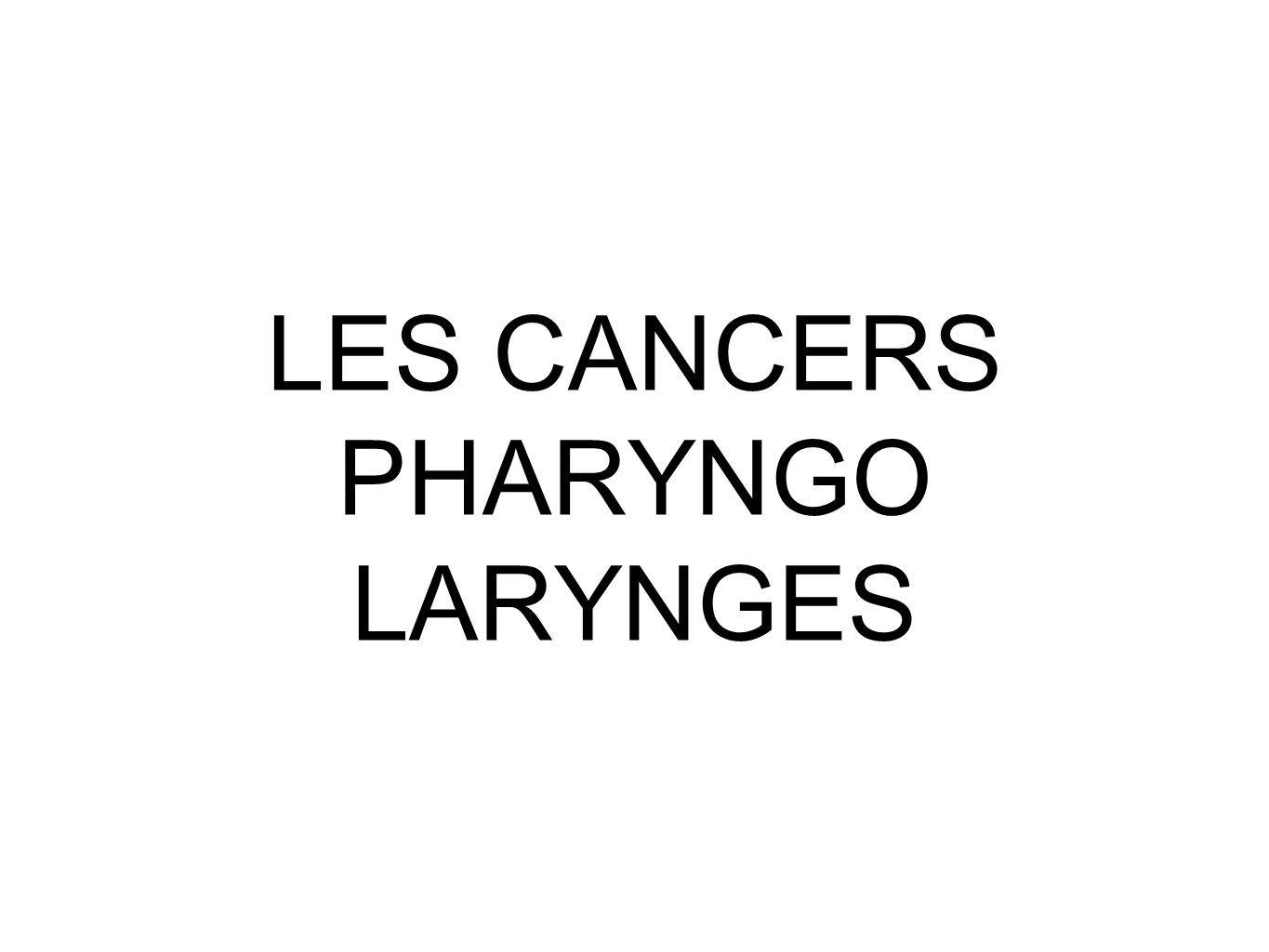 LES CANCERS PHARYNGO LARYNGES