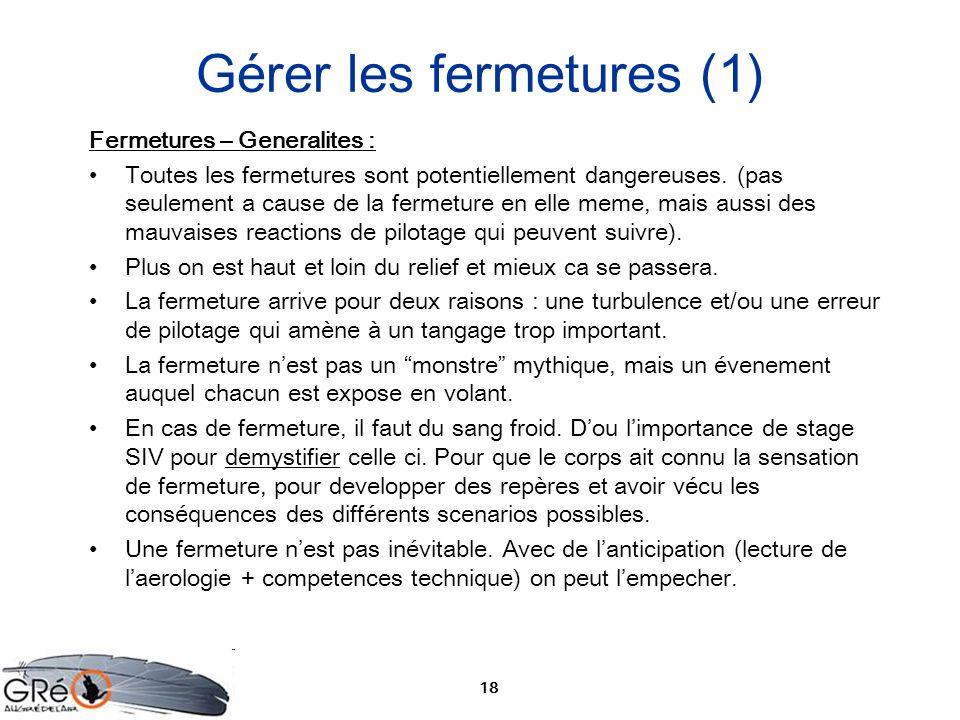 18 Gérer les fermetures (1) Fermetures – Generalites : Toutes les fermetures sont potentiellement dangereuses. (pas seulement a cause de la fermeture