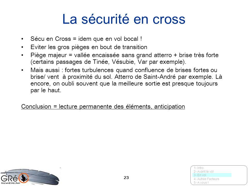 23 La sécurité en cross Sécu en Cross = idem que en vol bocal ! Eviter les gros pièges en bout de transition Piège majeur = vallée encaissée sans gran