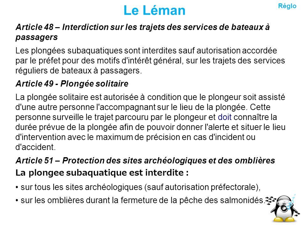 Le Léman Article 48 – Interdiction sur les trajets des services de bateaux à passagers Les plongées subaquatiques sont interdites sauf autorisation ac
