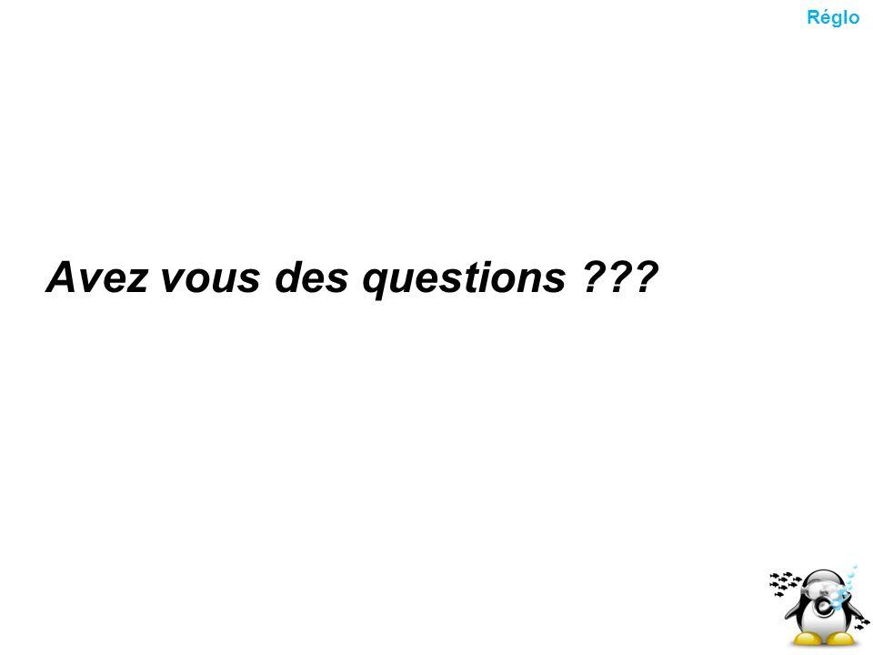 Avez vous des questions ??? Réglo