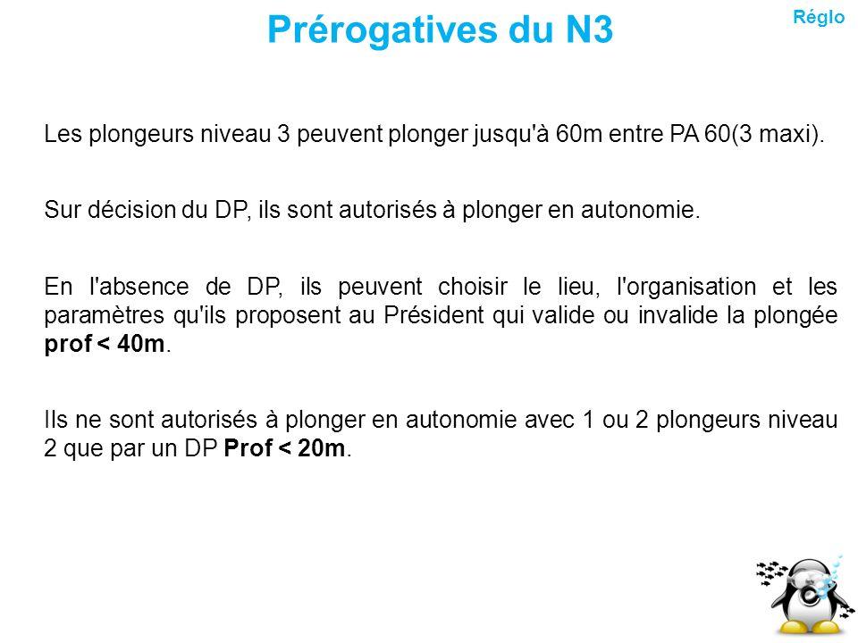 Prérogatives du N3 Les plongeurs niveau 3 peuvent plonger jusqu'à 60m entre PA 60(3 maxi). Sur décision du DP, ils sont autorisés à plonger en autonom