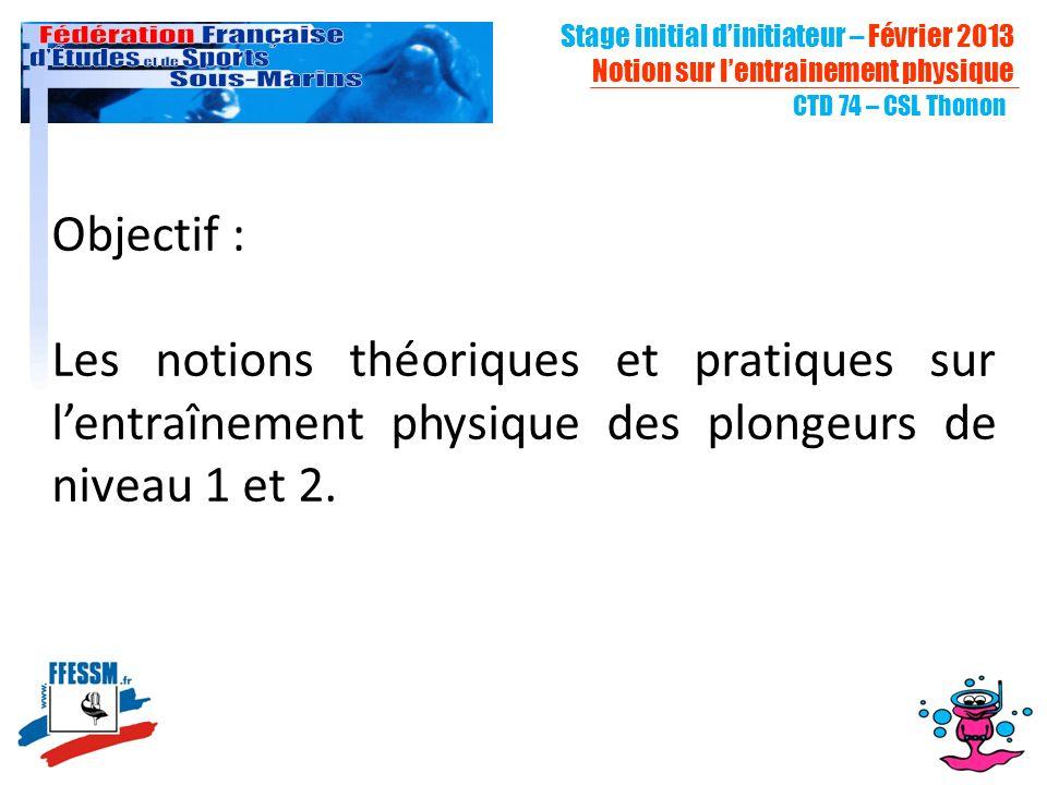Objectif : Les notions théoriques et pratiques sur lentraînement physique des plongeurs de niveau 1 et 2. Stage initial dinitiateur – Février 2013 Not