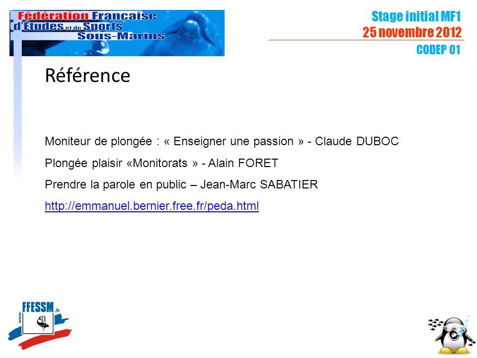 Stage initial MF1 25 novembre 2012 CODEP 01 Référence Moniteur de plongée : « Enseigner une passion » - Claude DUBOC Plongée plaisir «Monitorats » - A