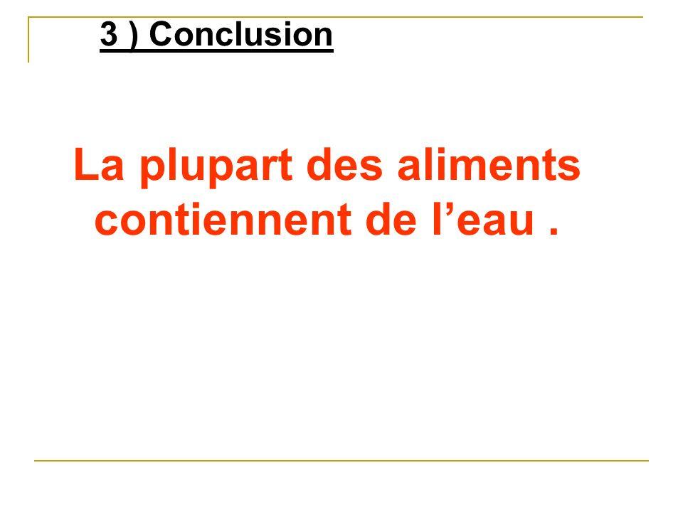 3 ) Conclusion La plupart des aliments contiennent de leau.