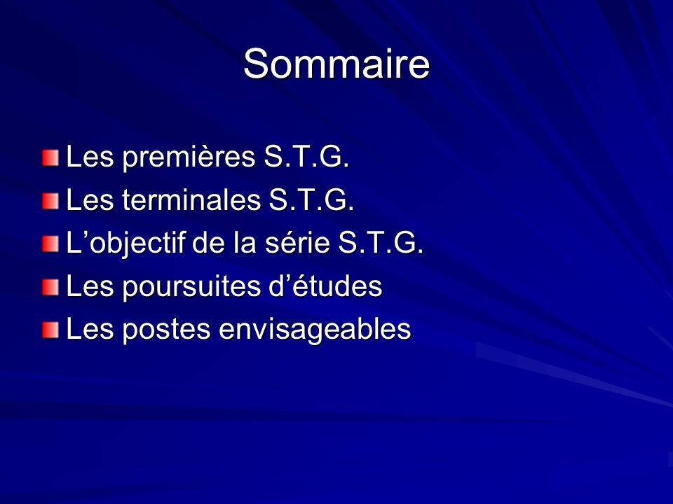 Sommaire Les premières S.T.G. Les terminales S.T.G. Lobjectif de la série S.T.G. Les poursuites détudes Les postes envisageables