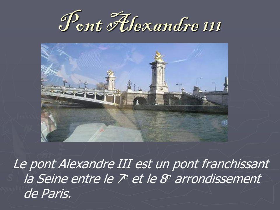 Pont Alexandre 111 Le pont Alexandre III est un pont franchissant la Seine entre le 7 e et le 8 e arrondissement de Paris.