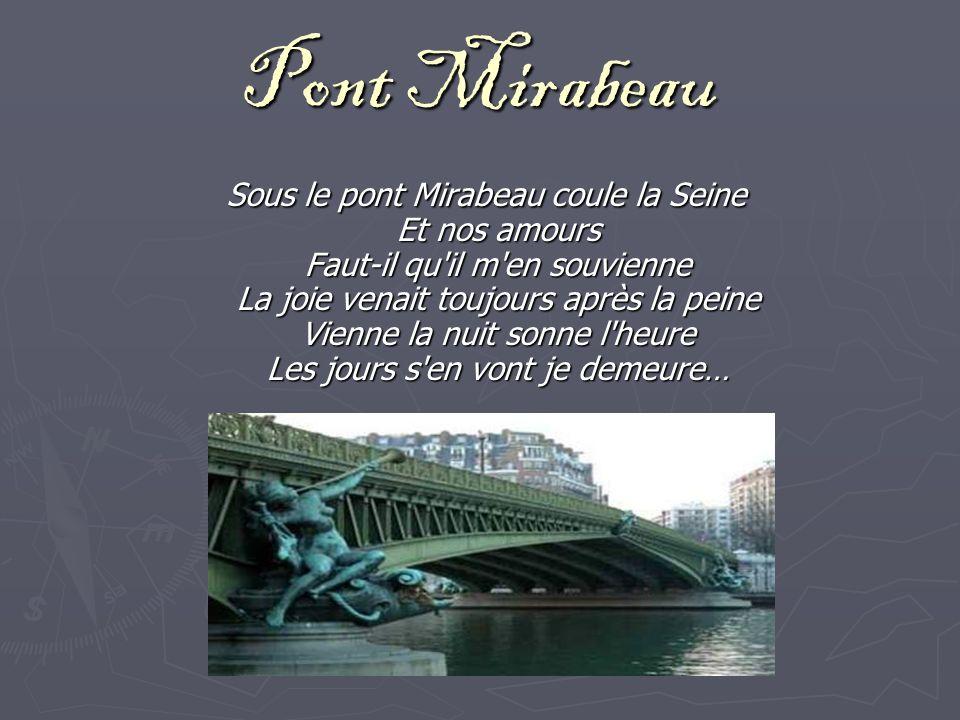Pont Mirabeau Sous le pont Mirabeau coule la Seine Et nos amours Faut-il qu'il m'en souvienne La joie venait toujours après la peine Vienne la nuit so