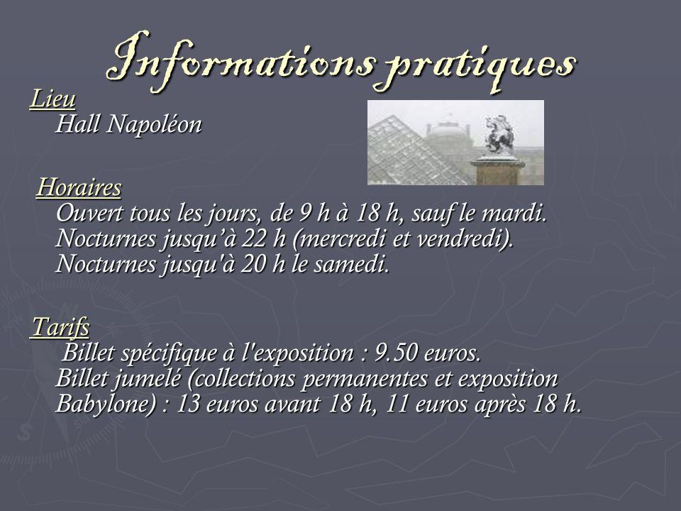 Informations pratiques Lieu Hall Napoléon Horaires Ouvert tous les jours, de 9 h à 18 h, sauf le mardi.
