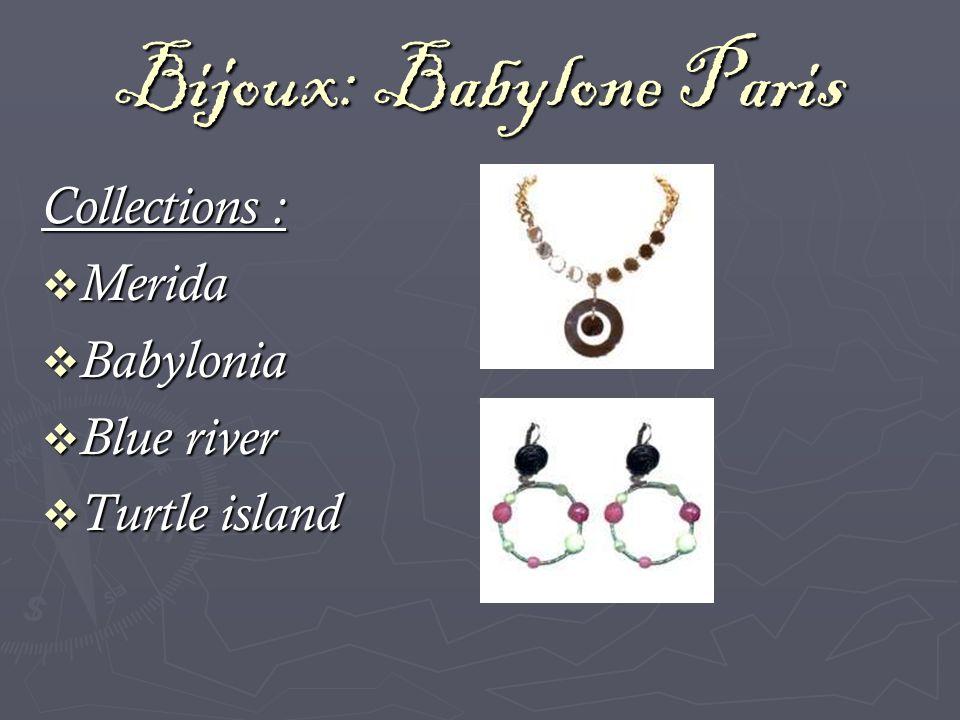 Bijoux: Babylone Paris Collections : Merida Merida Babylonia Babylonia Blue river Blue river Turtle island Turtle island