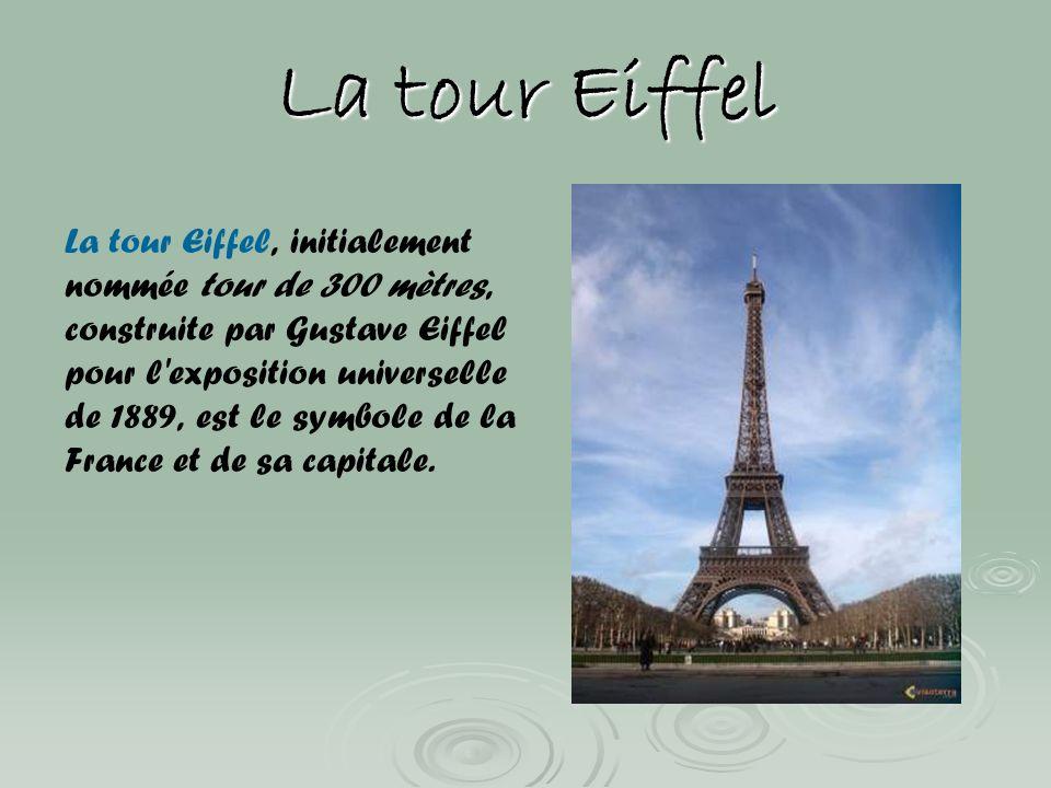La tour Eiffel La tour Eiffel, initialement nommée tour de 300 mètres, construite par Gustave Eiffel pour l'exposition universelle de 1889, est le sym