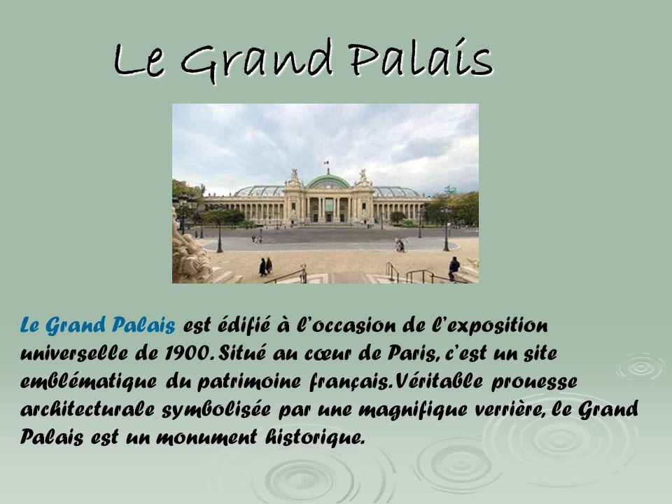 Le Grand Palais Le Grand Palais est édifié à loccasion de lexposition universelle de 1900. Situé au cœur de Paris, cest un site emblématique du patrim