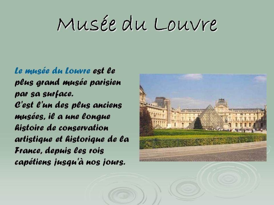 Musée du Louvre Le musée du Louvre est le plus grand musée parisien par sa surface. C'est l'un des plus anciens musées, il a une longue histoire de co