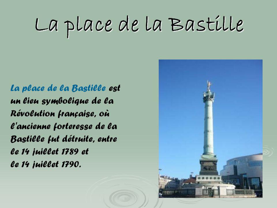 La place de la Bastille La place de la Bastille est un lieu symbolique de la Révolution française, où l'ancienne forteresse de la Bastille fut détruit